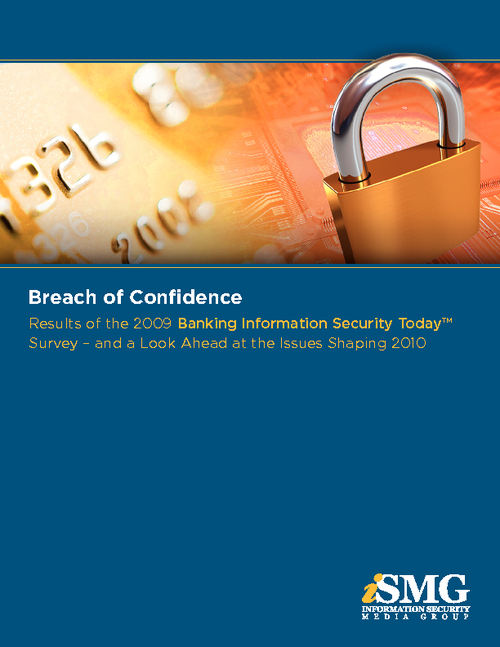 Breach of Confidence: Results of the 2009 Banking Information Security Today Survey.